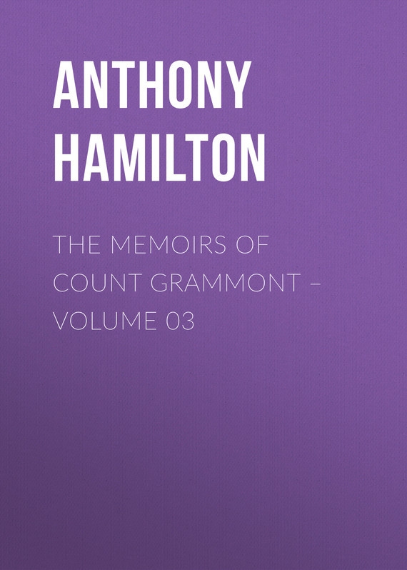Anthony Hamilton The Memoirs of Count Grammont – Volume 03 anthony hamilton the memoirs of count grammont – volume 05