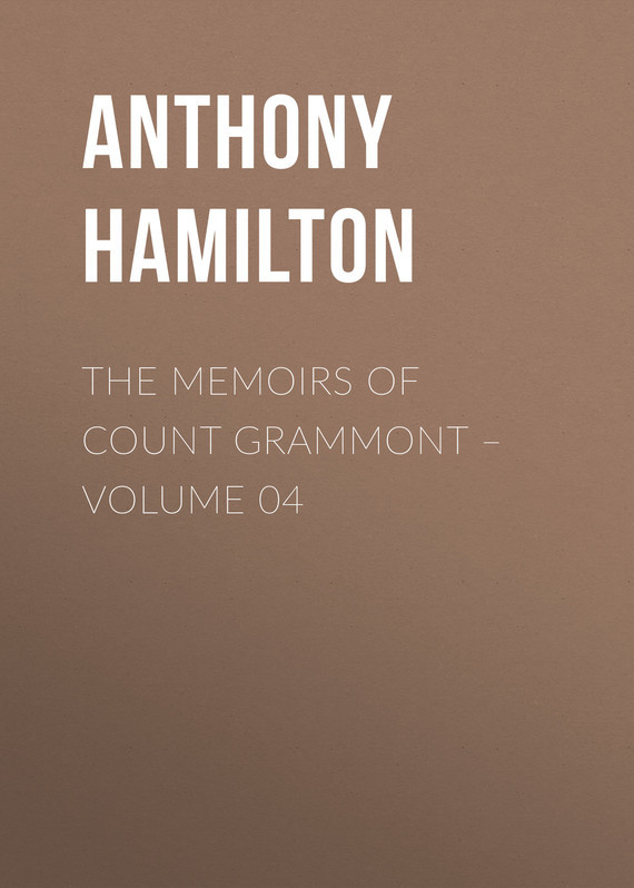 Anthony Hamilton The Memoirs of Count Grammont – Volume 04 anthony hamilton the memoirs of count grammont – volume 05