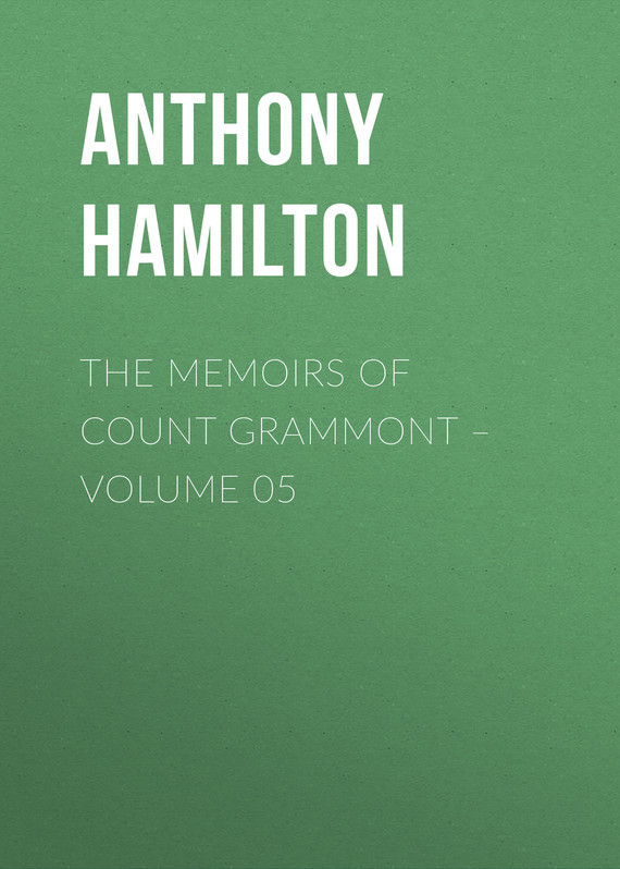 Anthony Hamilton The Memoirs of Count Grammont – Volume 05 anthony hamilton the memoirs of count grammont – volume 05