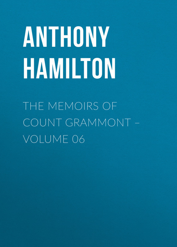 Anthony Hamilton The Memoirs of Count Grammont – Volume 06 the queen extravaganza hamilton