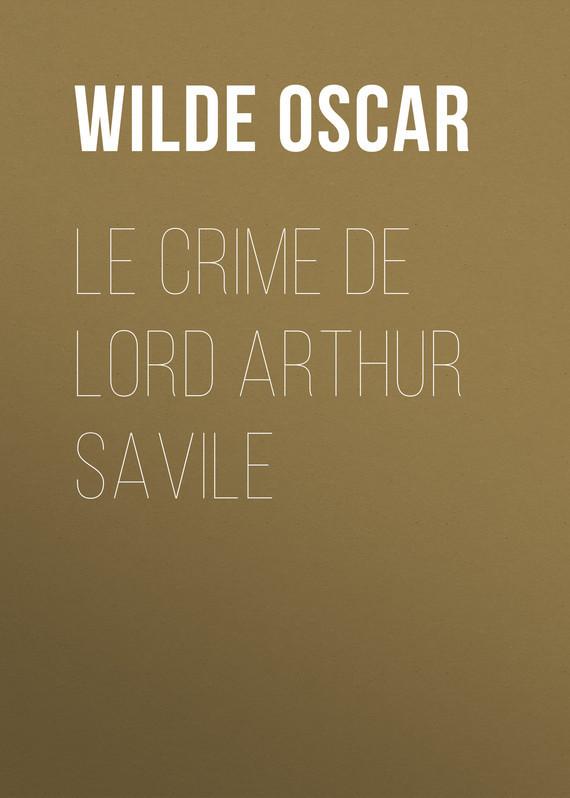 Оскар Уайльд Le crime de Lord Arthur Savile lord arthur savile s crime cd