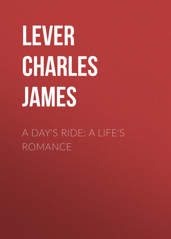 Lever Charles James A Day's Ride: A Life's Romance lever charles james the confessions of harry lorrequer volume 1