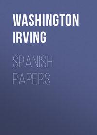 Washington Irving - Spanish Papers