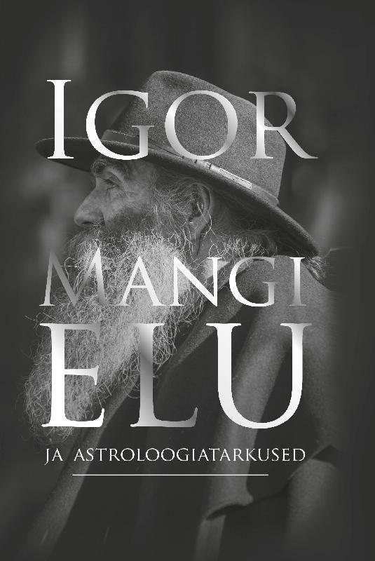 Igor Mang Igor Mangi elu ja astroloogiatarkused ISBN: 9789949621040 jacqueline bedford armastus kui ookean