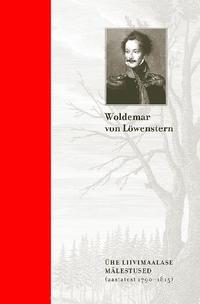 Woldemar von L?wenstern - ?he liivimaalase m?lestused. Kindralmajor Woldemar von L?wensterni m?lestused