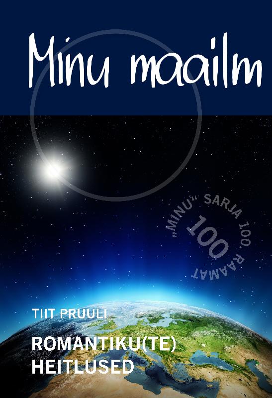Tiit Pruuli Minu maailm. Romantiku(te) heitlused ISBN: 9789949608447 ene timmusk minu kanada