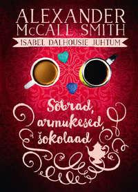 Alexander McCall Smith - S?brad, armukesed, ?okolaad