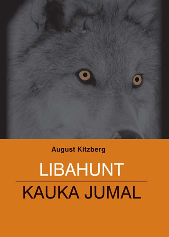 August Kitzberg Libahunt. Kauka Jumal eia uus kahe näoga jumal