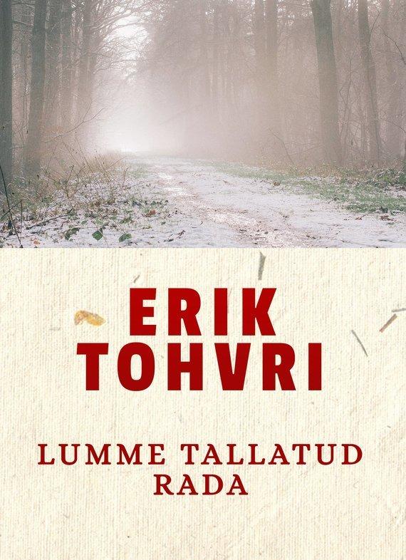 Erik Tohvri Lumme tallatud rada erik tohvri elutöö
