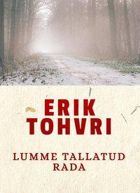 Erik Tohvri - Lumme tallatud rada