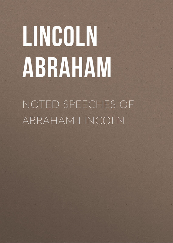 Lincoln Abraham Noted Speeches of Abraham Lincoln who was abraham lincoln
