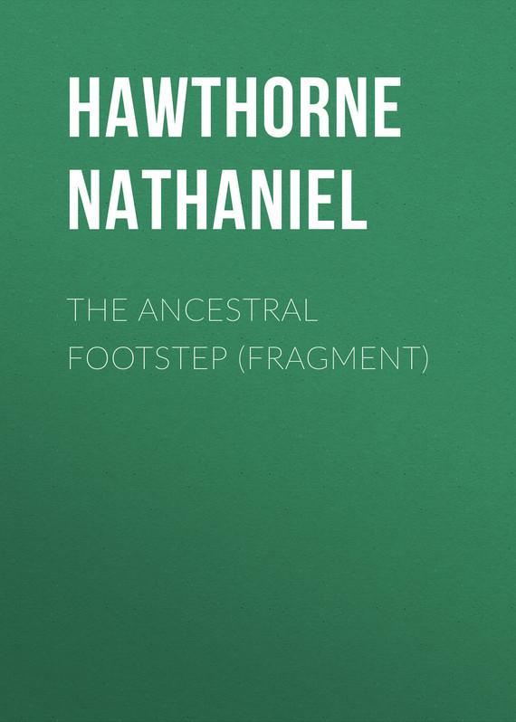 Hawthorne Nathaniel The Ancestral Footstep (fragment) мобильный телефон nokia 3310 dual sim 2017 red