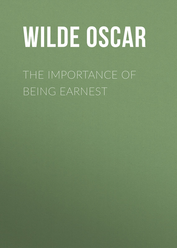Оскар Уайльд The Importance of Being Earnest wilde o the importance of being earnest and other plays
