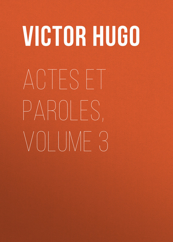 Виктор Мари Гюго Actes et Paroles, Volume 3 inhuman volume 3