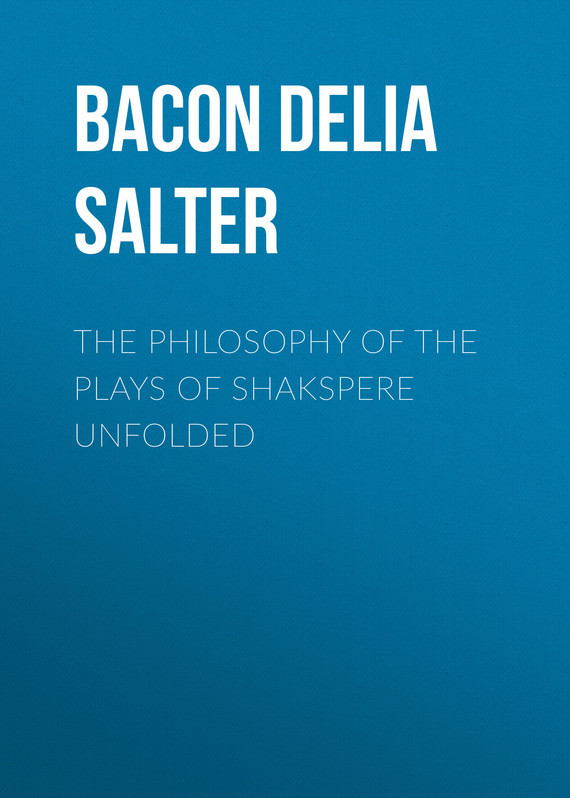 Bacon Delia Salter The Philosophy of the Plays of Shakspere Unfolded