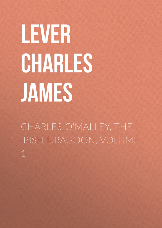 Lever Charles James Charles O'Malley, The Irish Dragoon, Volume 1 lever charles james the confessions of harry lorrequer volume 5