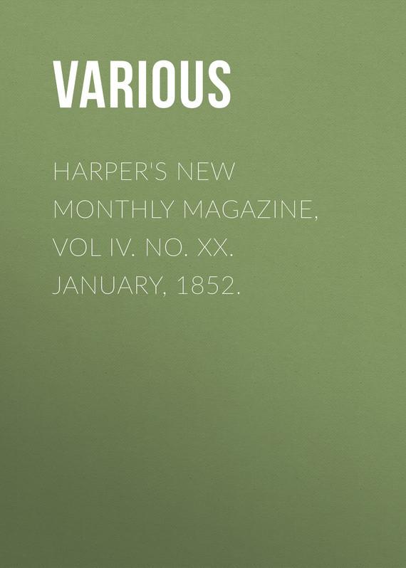 Various Harper's New Monthly Magazine, Vol IV. No. XX. January, 1852. various harper s new monthly magazine vol iv no xx january 1852