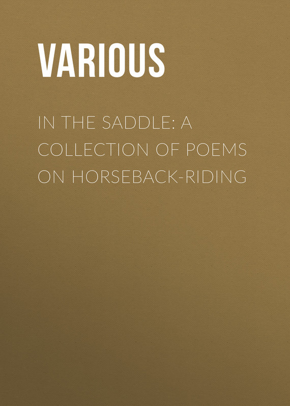 Various In the Saddle: A Collection of Poems on Horseback-Riding часы nixon genesis leather white saddle