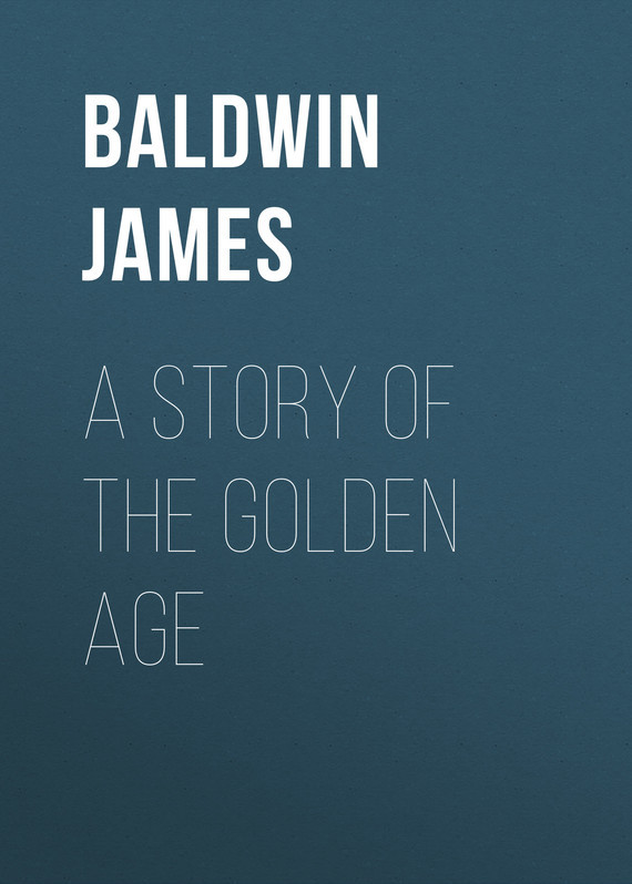 Baldwin James A Story of the Golden Age