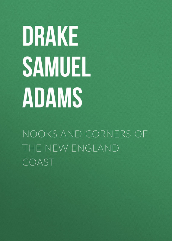 Drake Samuel Adams Nooks and Corners of the New England Coast