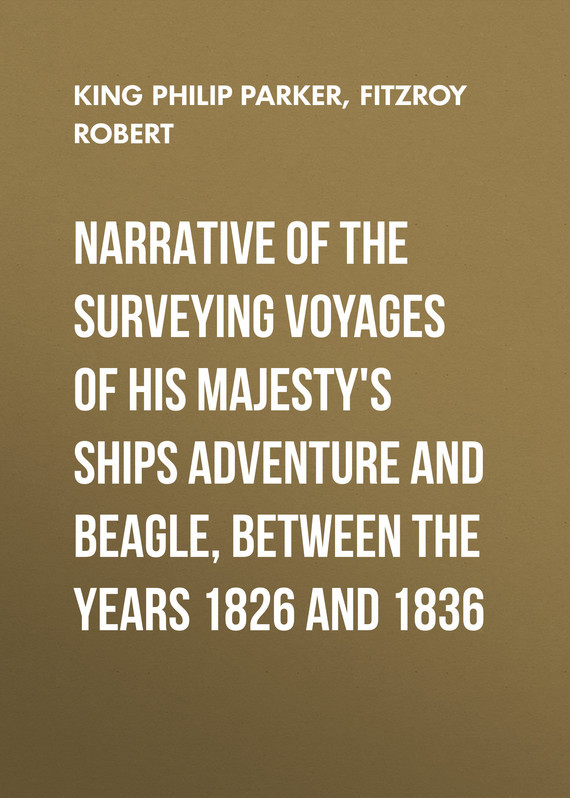 Fitzroy Robert Narrative of the surveying voyages of His Majesty's ships Adventure and Beagle, between the years 1826 and 1836 narrative of realism and myth