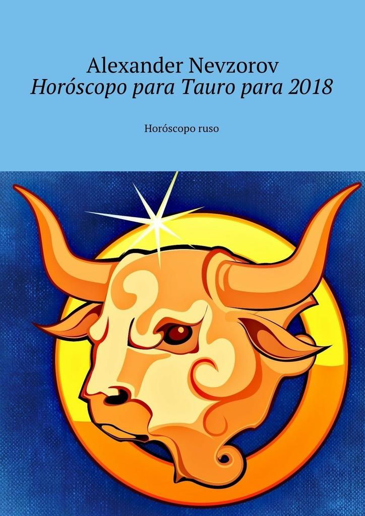 Alexander Nevzorov Horóscopo para Tauropara 2018. Horóscoporuso alexander nevzorov horóscopo del amor para2018 horóscoporuso