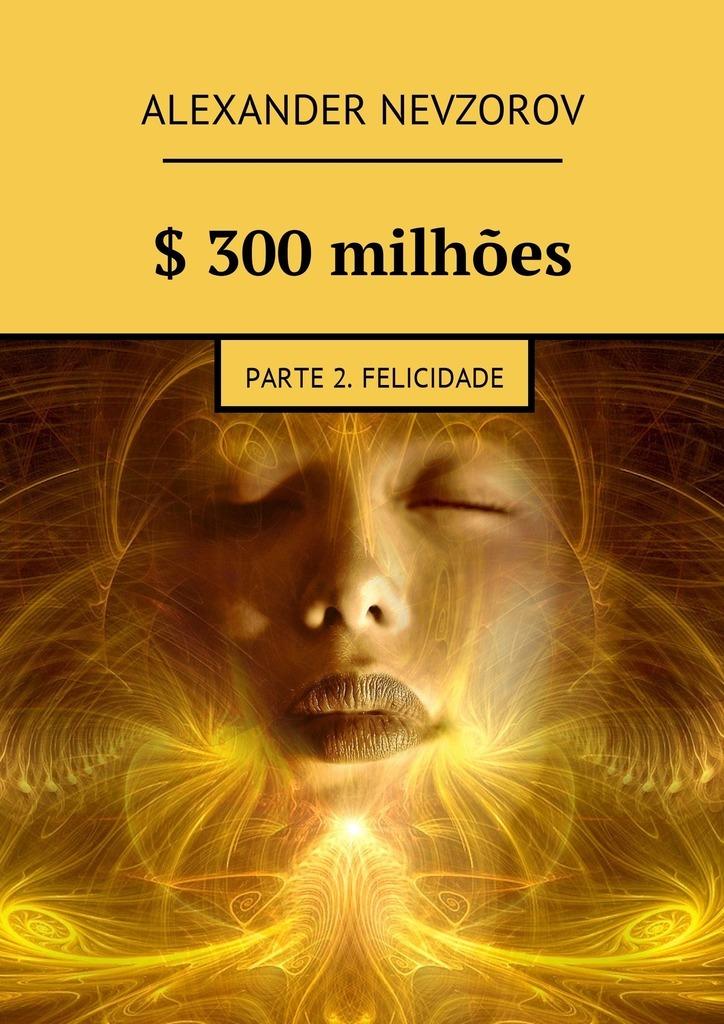 Alexander Nevzorov $ 300milhões. Parte 2. Felicidade цена