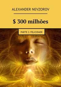 Alexander Nevzorov - $ 300milh?es. Parte 2. Felicidade
