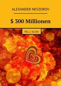 Alexander Nevzorov - $ 300Millionen. Teil 2. Gl?ck