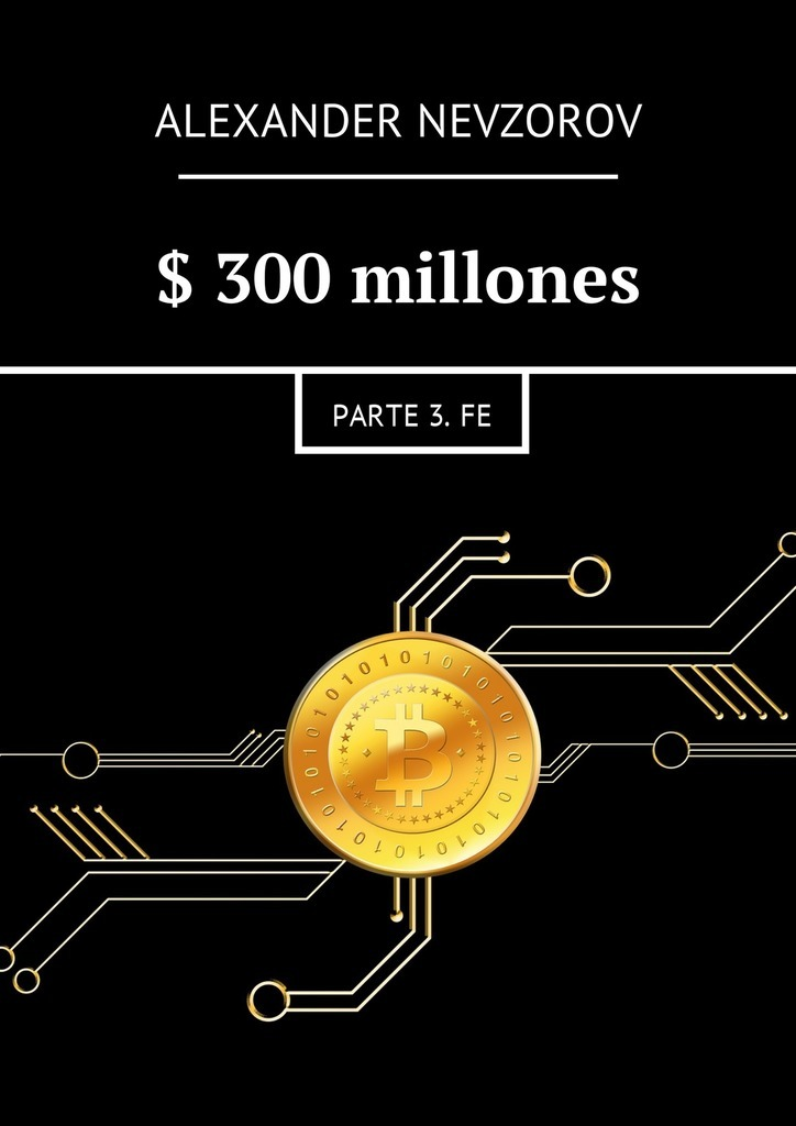$300millones. Parte 3.Fe