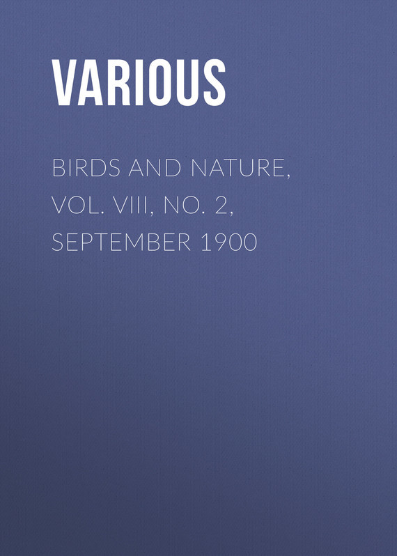 Birds and Nature, Vol. VIII, No. 2, September 1900