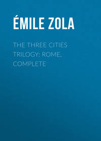 Эмиль Золя - The Three Cities Trilogy: Rome, Complete
