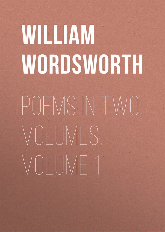 William Wordsworth Poems in Two Volumes, Volume 1 william wordsworth poems in two volumes volume 1