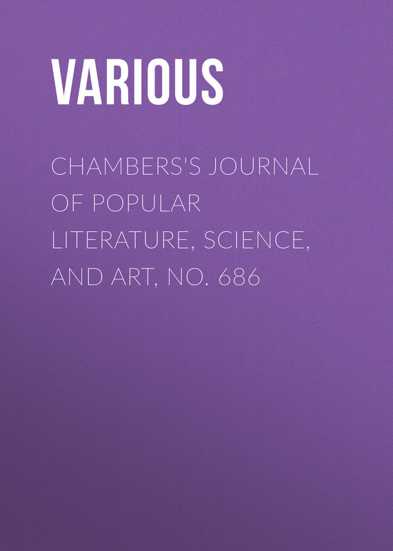 Chambers's Journal of Popular Literature, Science, and Art, No. 686
