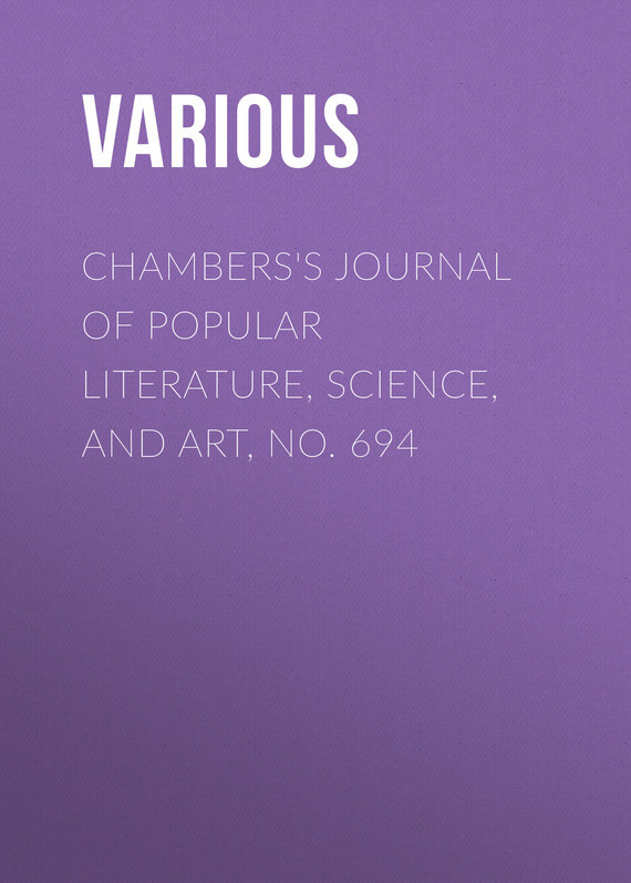 Chambers's Journal of Popular Literature, Science, and Art, No. 694