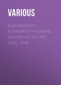 Various - Blackwood's Edinburgh Magazine, Volume 63, No. 392, June, 1848