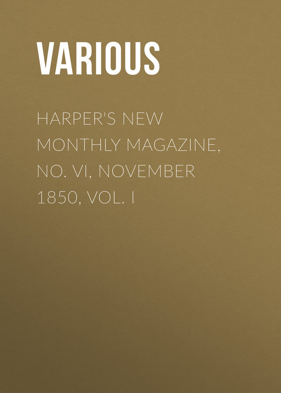 Various Harper's New Monthly Magazine, No. VI, November 1850, Vol. I various harper s new monthly magazine vol v no xxv june 1852