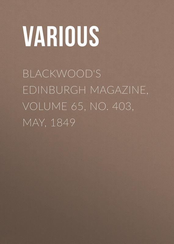 Blackwood's Edinburgh Magazine, Volume 65, No. 403, May, 1849
