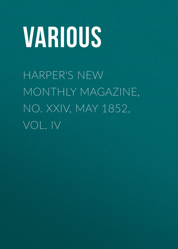 Various Harper's New Monthly Magazine, No. XXIV, May 1852, Vol. IV various harper s new monthly magazine vol v no xxv june 1852