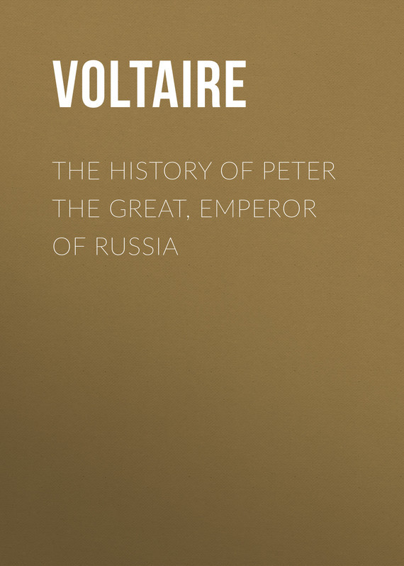 Вольтер The History of Peter the Great, Emperor of Russia