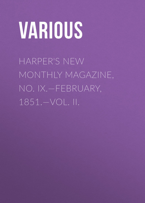 Various Harper's New Monthly Magazine, No. IX.—February, 1851.—Vol. II. no new