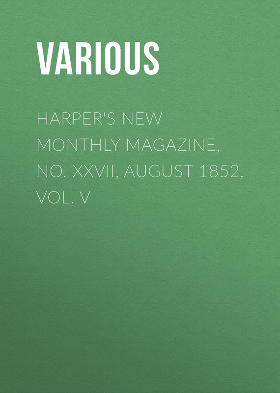 Various Harper's New Monthly Magazine, No. XXVII, August 1852, Vol. V various harper s new monthly magazine vol v no xxv june 1852