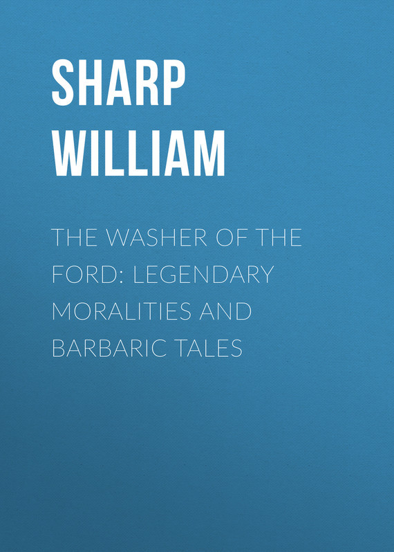 Sharp William The Washer of the Ford: Legendary moralities and barbaric tales ford r the essential tales of chekhov
