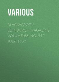 Various - Blackwood's Edinburgh Magazine, Volume 68, No. 417, July, 1850