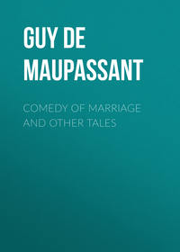 Ги де Мопассан - Comedy of Marriage and Other Tales
