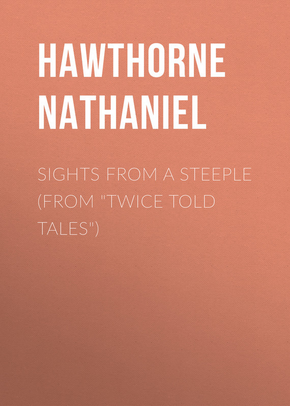 Hawthorne Nathaniel Sights from a Steeple (From Twice Told Tales) new original tlx 08gp01e1 taiwan kai fang kfps twice from proximity switch