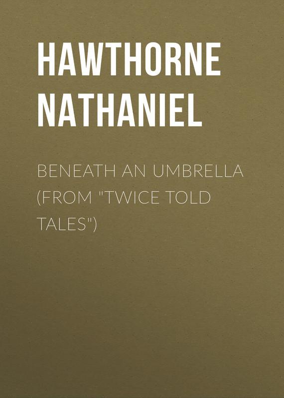 где купить Hawthorne Nathaniel Beneath an Umbrella (From