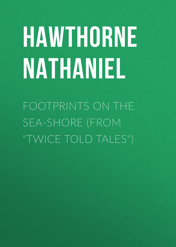 Hawthorne Nathaniel Footprints on the Sea-Shore (From Twice Told Tales) the raging sea – great sea tales