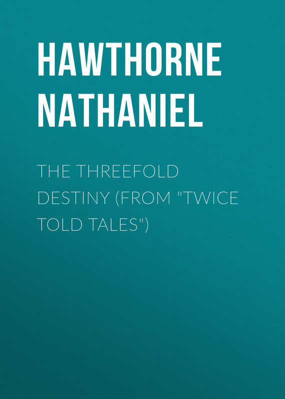 The Threefold Destiny (From Twice Told Tales)