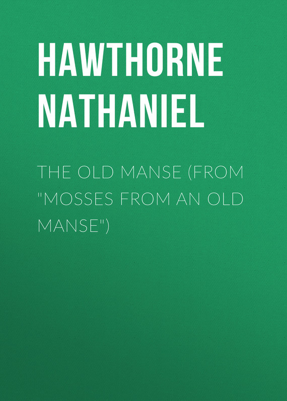 Hawthorne Nathaniel The Old Manse (From Mosses from an Old Manse)